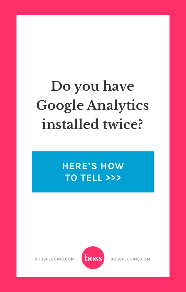 Do you have Google Analytics installed twice? Here's how to tell >>
